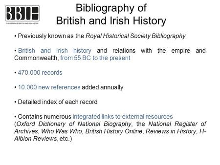 Bibliography of British and Irish History Previously known as the Royal Historical Society Bibliography British and Irish history and relations with the.