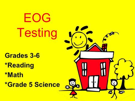 EOG Testing Grades 3-6 *Reading *Math *Grade 5 Science.