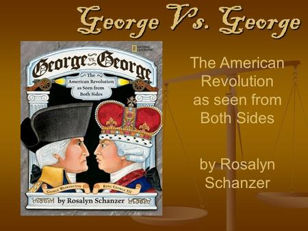 George Vs. George The American Revolution as seen from Both Sides by Rosalyn Schanzer.