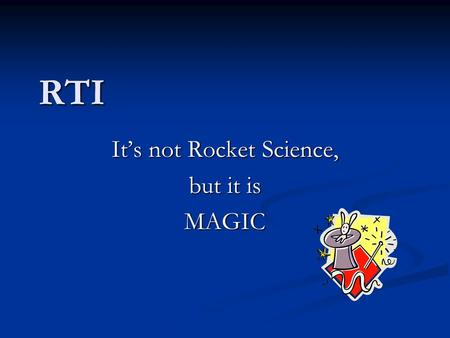 RTI Its not Rocket Science, but it is MAGIC. Einsteins Definition of Insanity: Doing the same thing over and over again, expecting a different result.