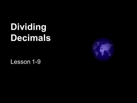 Dividing Decimals Lesson 1-9. Remember the parts of a division problem: 545 9 dividend divisor quotient.