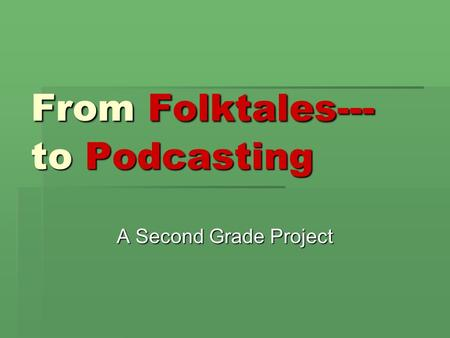 From Folktales--- to Podcasting A Second Grade Project.