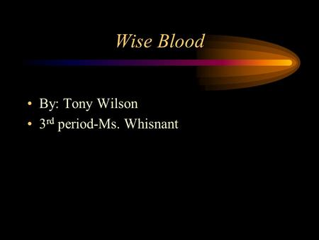 Wise Blood By: Tony Wilson 3 rd period-Ms. Whisnant.