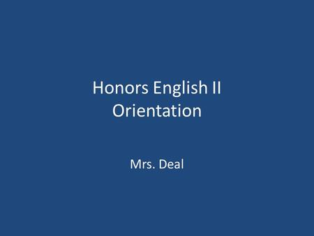 Honors English II Orientation Mrs. Deal. Course Overview The focus of English II is to… – Read, analyze and thoughtfully respond to world literature both.