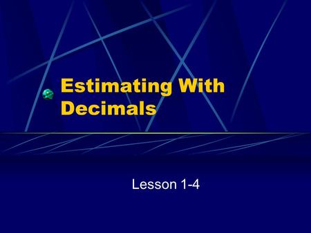 Estimating With Decimals Lesson 1-4. Rounding Identify the place you are rounding to, and place a box around it. Check the digit to the right. If it is.