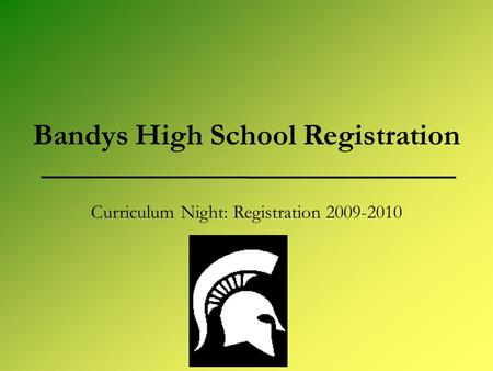 Bandys High School Registration Curriculum Night: Registration 2009-2010.