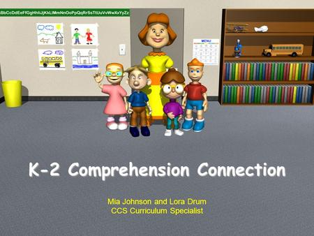 K-2 Comprehension Connection Mia Johnson and Lora Drum CCS Curriculum Specialist.