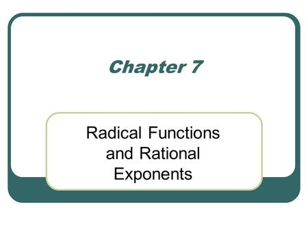 Chapter 7 Radical Functions and Rational Exponents.