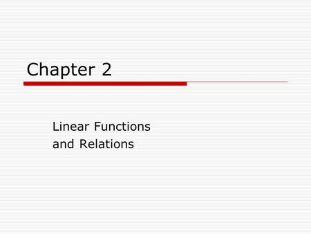 Chapter 2 Linear Functions and Relations. In Chapter 2, You Will… Move from simplifying variable expressions and solving one-step equations and inequalities.