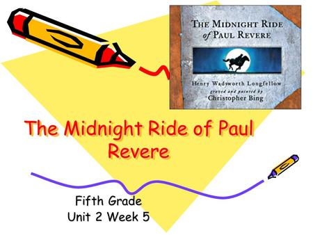 The Midnight Ride of Paul Revere Fifth Grade Unit 2 Week 5.
