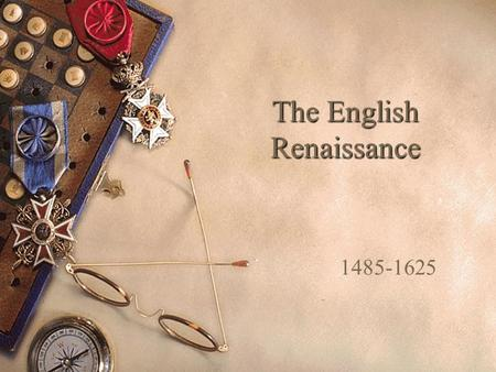 The English Renaissance 1485-1625. The Coming of the Renaissance The Renaissance was a flowering of literary, artistic and intellectual development that.