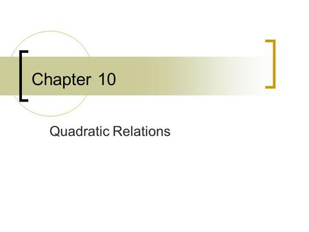 Chapter 10 Quadratic Relations. In this chapter you should … Learn to write and graph the equation of a circle. Learn to find the center and radius of.