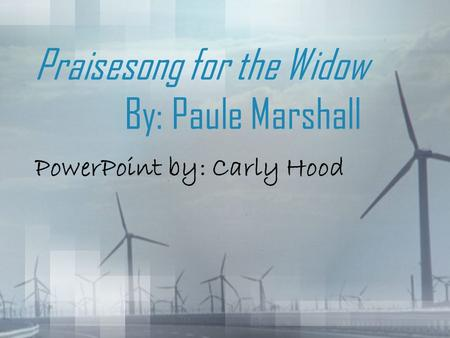 Praisesong for the Widow By: Paule Marshall PowerPoint by: Carly Hood.