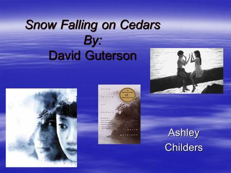 Snow Falling on Cedars By: David Guterson AshleyChilders.