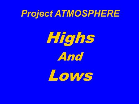 Project ATMOSPHERE Highs And Lows. High Low.