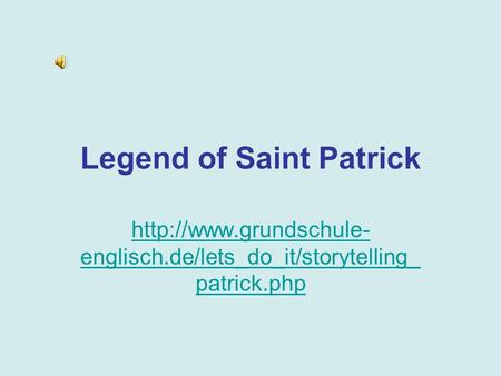 Legend of Saint Patrick  englisch.de/lets_do_it/storytelling_ patrick.php.