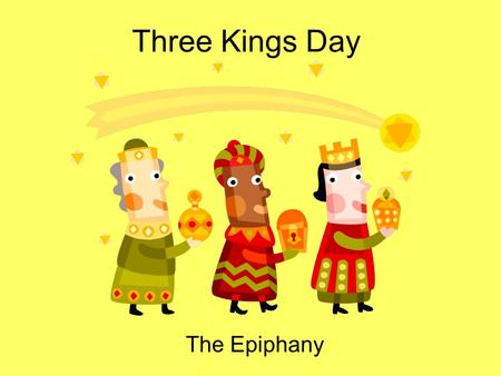 Three Kings Day The Epiphany.