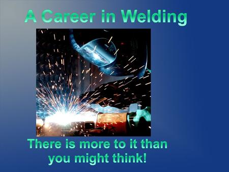 WELDING TECHNOLOGY Mr. Gerald Killian Available Courses: Computer Apps I & II e-commerce I and II Principals of Business and Finance Networking.