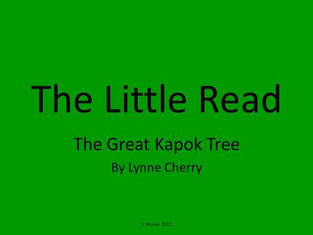 A Moose 2012 The Little Read The Great Kapok Tree By Lynne Cherry.