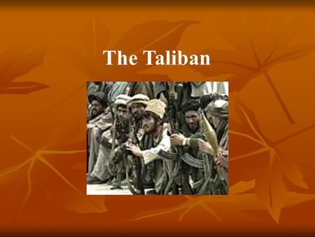 The Taliban Who are the Taliban The Taliban (Students of Islamic Knowledge Movement) ruled Afghanistan from 1994 until 2001. They came to power during.