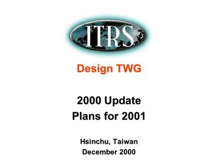 Design TWG 2000 Update Plans for 2001 Hsinchu, Taiwan December 2000.