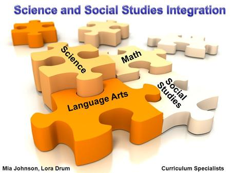 Language Arts Social Studies Math Science Mia Johnson, Lora Drum Curriculum Specialists.