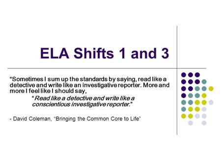ELA Shifts 1 and 3 Sometimes I sum up the standards by saying, read like a detective and write like an investigative reporter. More and more I feel like.