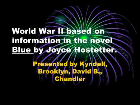 World War II based on information in the novel Blue by Joyce Hostetter. Presented by Kyndell, Brooklyn, David B., Chandler.