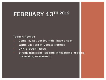 Todays Agenda Come in, Get out journals, have a seat Warm-up: Turn in Debate Rubrics CNN STUDENT News Strong Traditions, Modern Innovations- reading, discussion,