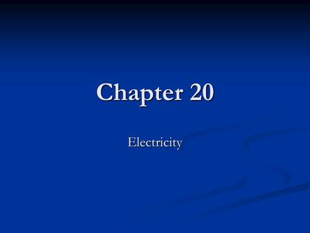 Chapter 20 Electricity.