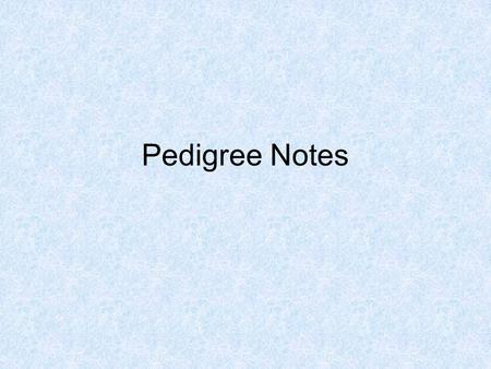 Pedigree Notes.