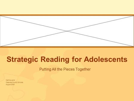 Strategic Reading for Adolescents Putting All the Pieces Together Martha Lamb Catawba County Schools August 2009.
