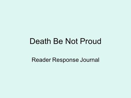 Death Be Not Proud Reader Response Journal. What should my annotations contain? Date of entry? Title and author labeled? Genre type labeled? (poem, short.