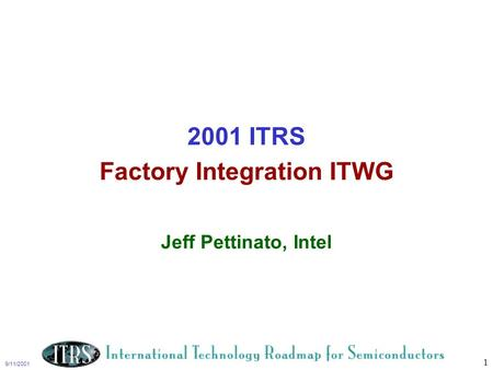 9/11/2001 1 2001 ITRS Factory Integration ITWG Jeff Pettinato, Intel.