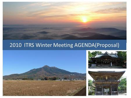 2010 ITRS Winter Meeting AGENDA(Proposal). 2010 Winter WORKSHOP AGENDA AND SCHEDULE(Proposal) Rev.1 Wednesday, 1December --- Tsukuba International Congress.