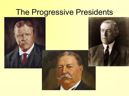 The Progressive Presidents. Problems facing Progressive Presidents Immigration: –TR's era Influx of immigrants from southern and eastern Europe. Gentleman's.