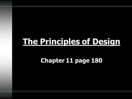 The Principles of Design Chapter 11 page 180. The principles of design are artistic guidelines for using the various design elements with a garment. These.