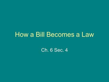 How a Bill Becomes a Law Ch. 6 Sec. 4.