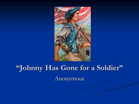 Johnny Has Gone for a Soldier Anonymous. Coming of Age Coming of age can bring about new opportunities and experiences, but it also involves new responsibilities.