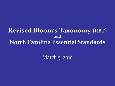 Revised Blooms Taxonomy (RBT) and North Carolina Essential Standards March 5, 2010.