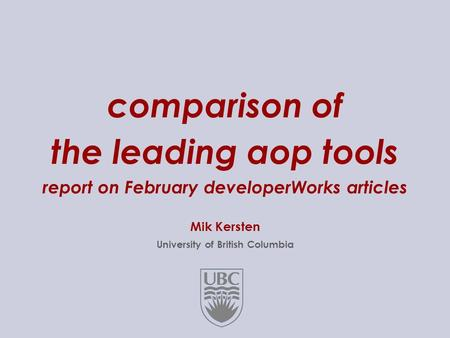 1..28 comparison of the leading aop tools report on February developerWorks articles Mik Kersten University of British Columbia.