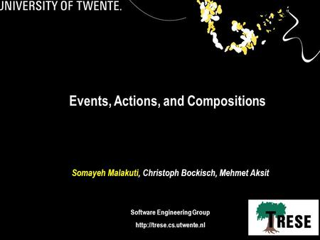 1 Events, Actions, and Compositions Somayeh Malakuti, Christoph Bockisch, Mehmet Aksit Software Engineering Group