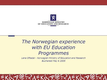 The Norwegian experience with EU Education Programmes Lene Oftedal - Norwegian Ministry of Education and Research Bucharest May 6 2005.