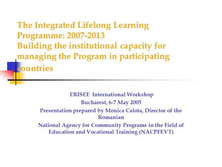 The Integrated Lifelong Learning Programme: 2007-2013 Building the institutional capacity for managing the Program in participating countries ERISEE International.