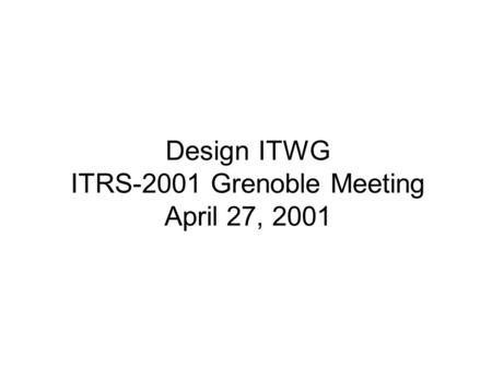 Design ITWG ITRS-2001 Grenoble Meeting April 27, 2001.