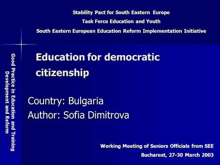 Stability Pact for South Eastern Europe Task Force Education and Youth South Eastern European Education Reform Implementation Initiative Good Practice.