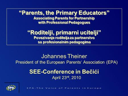 Parents, the Primary Educators Associating Parents for Partnership with Professional Pedagogues Roditelji, primarni ucitelji Povezivanje roditelja za partnerstvo.