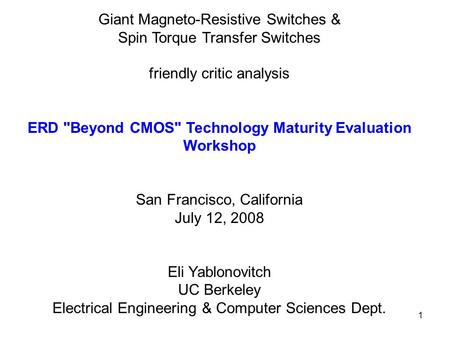 1 Giant Magneto-Resistive Switches & Spin Torque Transfer Switches friendly critic analysis ERD Beyond CMOS Technology Maturity Evaluation Workshop San.
