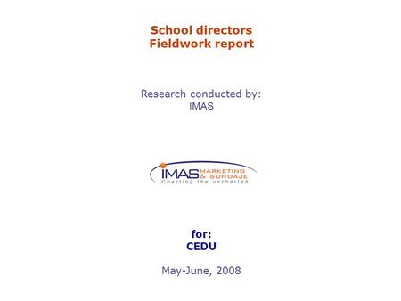 School directors Fieldwork report Research conducted by: IMAS for: CEDU May-June, 2008.