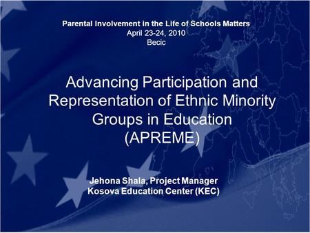 Advancing Participation and Representation of Ethnic Minority Groups in Education (APREME) Jehona Shala, Project Manager Kosova Education Center (KEC)